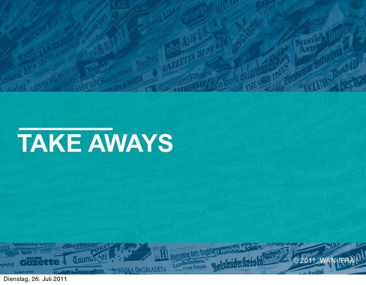 TAKE AWAYS                          © 2011, WAN-IFRA |Dienstag, 26. Juli 2011