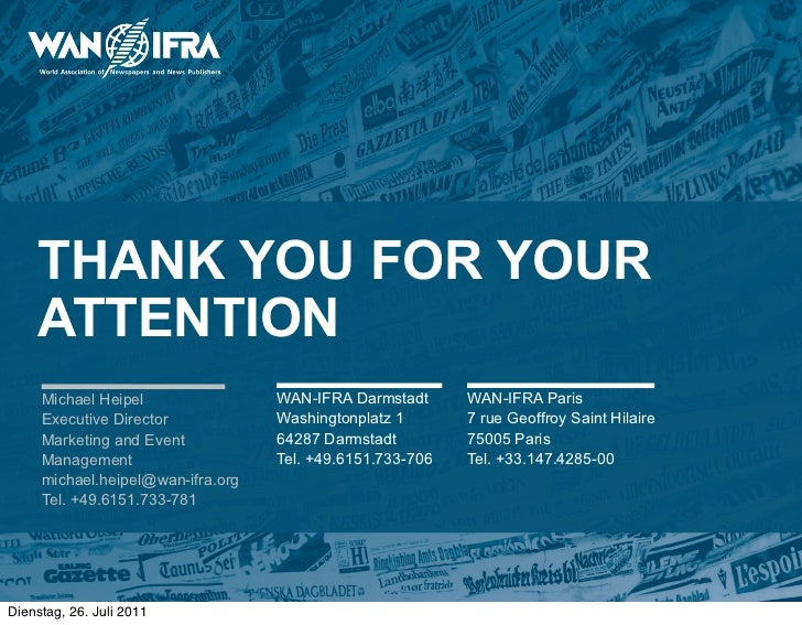 THANK YOU FOR YOUR    ATTENTION     Michael Heipel                WAN-IFRA Darmstadt      WAN-IFRA Paris     Executive Dir...