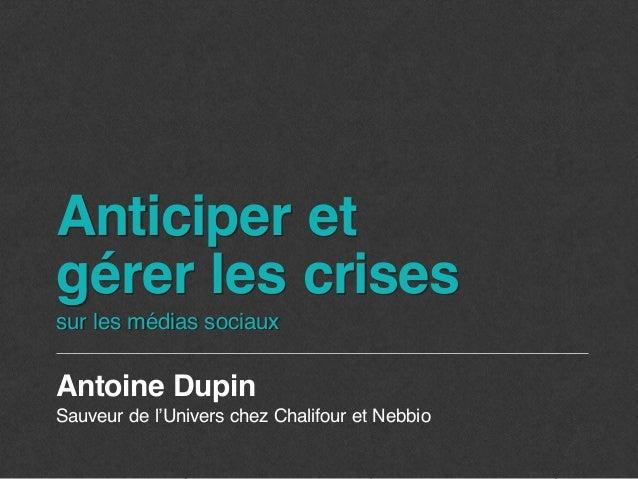 Anticiper etgérer les crisessur les médias sociauxAntoine DupinSauveur de l'Univers chez Chalifour et Nebbio