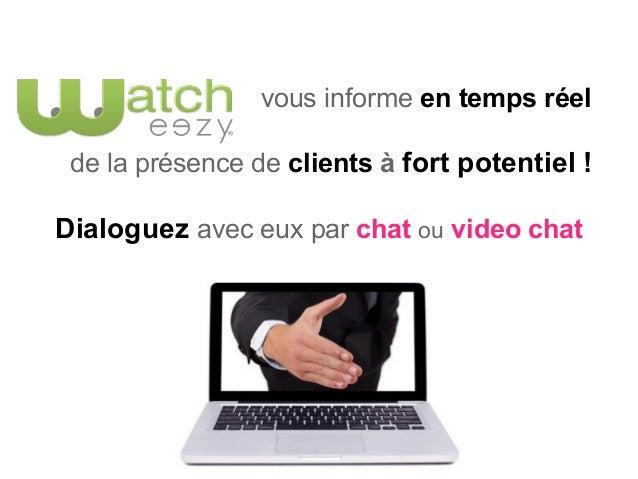 vous informe en temps réel de la présence de clients à fort potentiel !  Dialoguez avec eux par chat ou video chat
