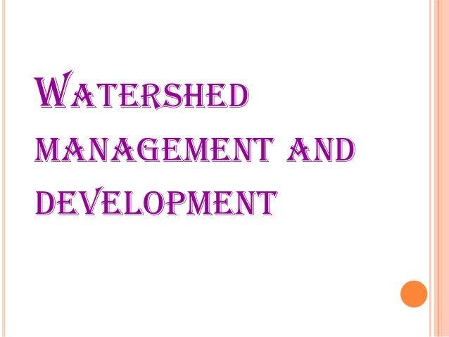 WATERSHEDMANAGEMENT ANDDEVELOPMENT