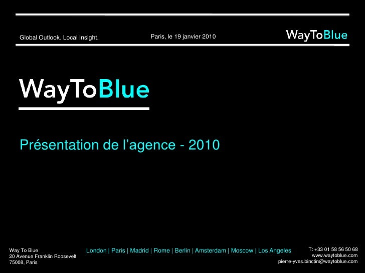 Présentation de l'agence - 2010 Way To Blue 20 Avenue Franklin Roosevelt 75008, Paris T: +33 01 58 56 50 68 E: pierre-yves...