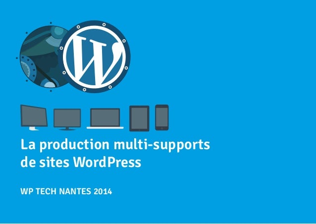 La production multi-supports  de sites WordPress  WP TECH NANTES 2014