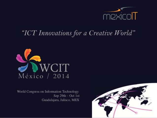 World Congress on Information Technology                        Sep 29th – Oct 1st                Guadalajara, Jalisco, MEX
