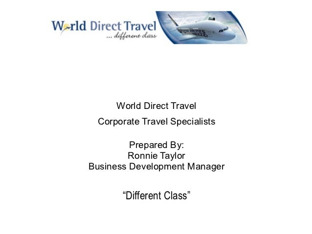 World Direct Travel Corporate Travel Specialists         Prepared By:        Ronnie TaylorBusiness Development Manager    ...