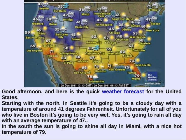 Good afternoon, and here is the quick weather forecast for the United States. Starting with the north. In Seattle it's goi...