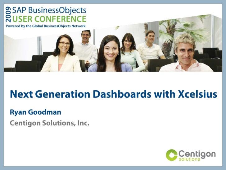 Next Generation Dashboards with Xcelsius Ryan Goodman Centigon Solutions, Inc.