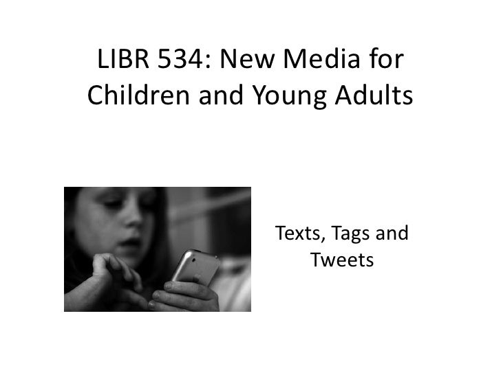 LIBR 559B: New Media for Children and Young Adults<br />Texts, Tags and Tweets<br />