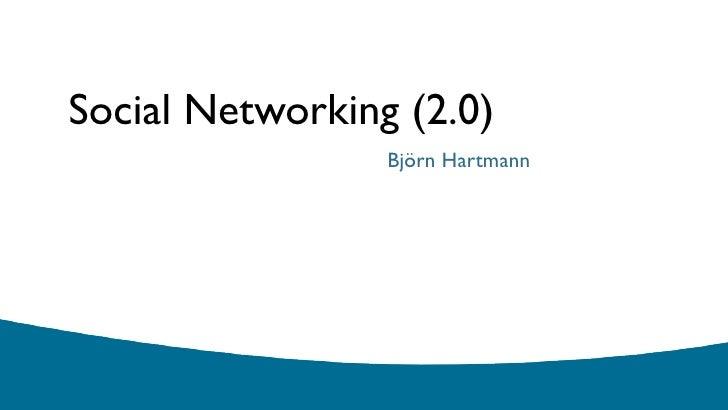 Social Networking (2.0)                  Björn Hartmann
