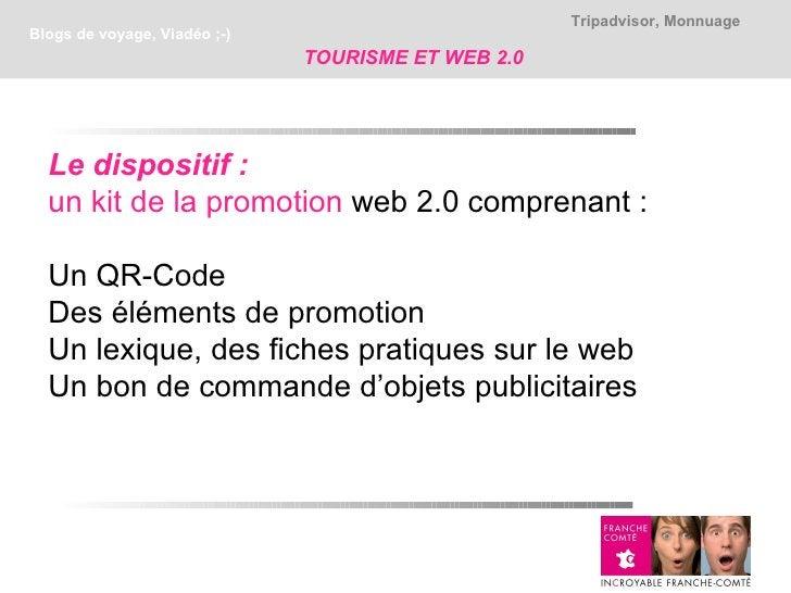 Tripadvisor, MonnuageBlogs de voyage, Viadéo ;-)                              TOURISME ET WEB 2.0  Le dispositif :  un kit...