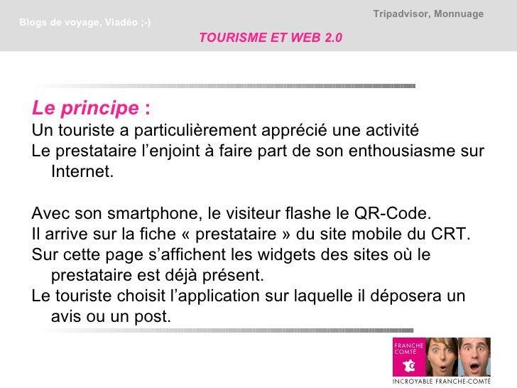 Tripadvisor, MonnuageBlogs de voyage, Viadéo ;-)                              TOURISME ET WEB 2.0  Le principe :  Un touri...