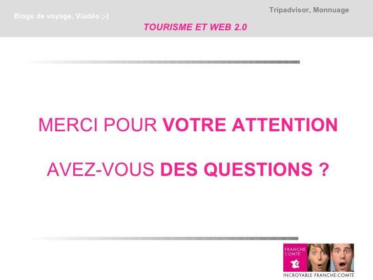 Tripadvisor, MonnuageBlogs de voyage, Viadéo ;-)                              TOURISME ET WEB 2.0      MERCI POUR VOTRE AT...