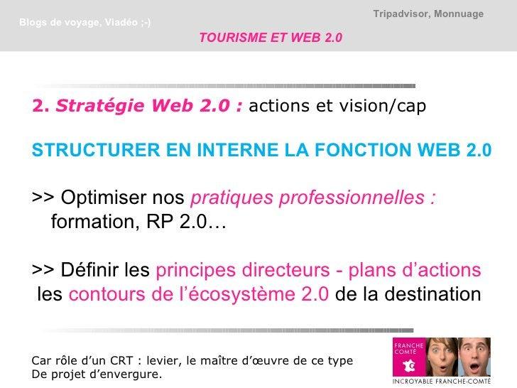 Tripadvisor, MonnuageBlogs de voyage, Viadéo ;-)                               TOURISME ET WEB 2.0  2. Stratégie Web 2.0 :...