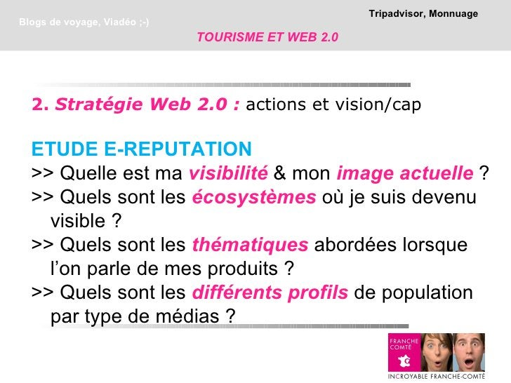 Tripadvisor, MonnuageBlogs de voyage, Viadéo ;-)                              TOURISME ET WEB 2.0  2. Stratégie Web 2.0 : ...