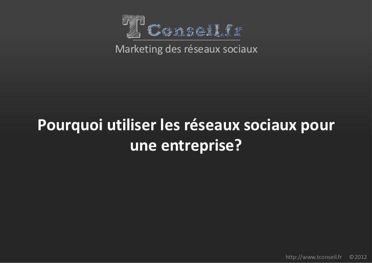 Marketing des réseaux sociauxPourquoi utiliser les réseaux sociaux pour             une entreprise?                       ...