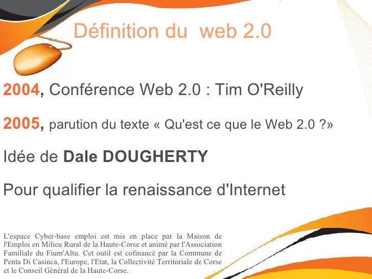 Définition du  web 2.0 <ul><li>2004 ,  Conférence Web 2.0 : Tim O'Reilly