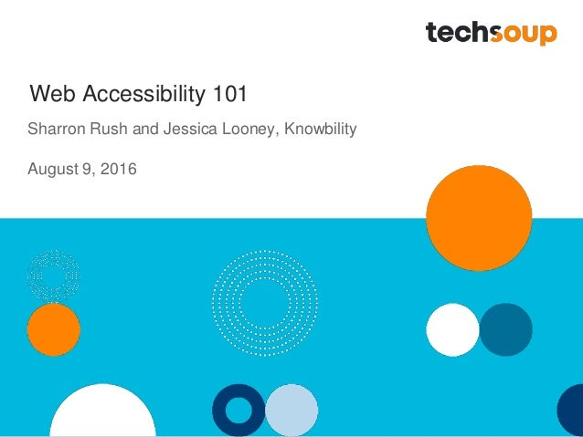 Web Accessibility 101 Sharron Rush and Jessica Looney, Knowbility August 9, 2016