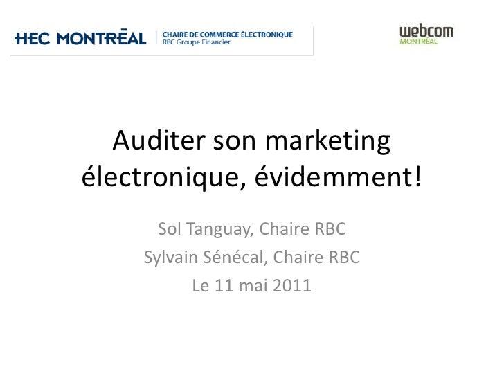 Auditer son marketingélectronique, évidemment!      Sol Tanguay, Chaire RBC    Sylvain Sénécal, Chaire RBC           Le 11...