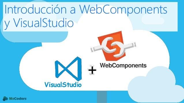 Introducción a WebComponents y VisualStudio VisualStudio WebComponents