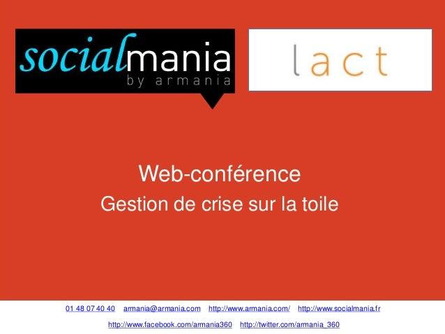 Web-conférence         Gestion de crise sur la toile01 48 07 40 40   armania@armania.com   http://www.armania.com/    http...