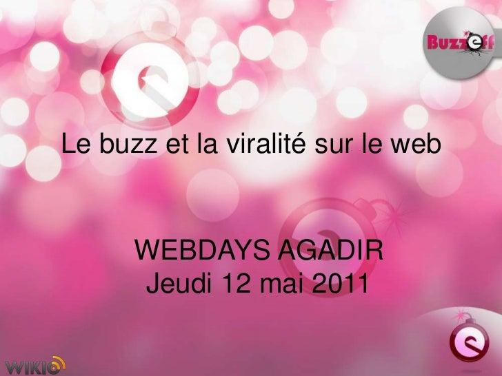 Le buzz et la viralité sur le web<br />WEBDAYS AGADIR<br />Jeudi 12 mai 2011<br />