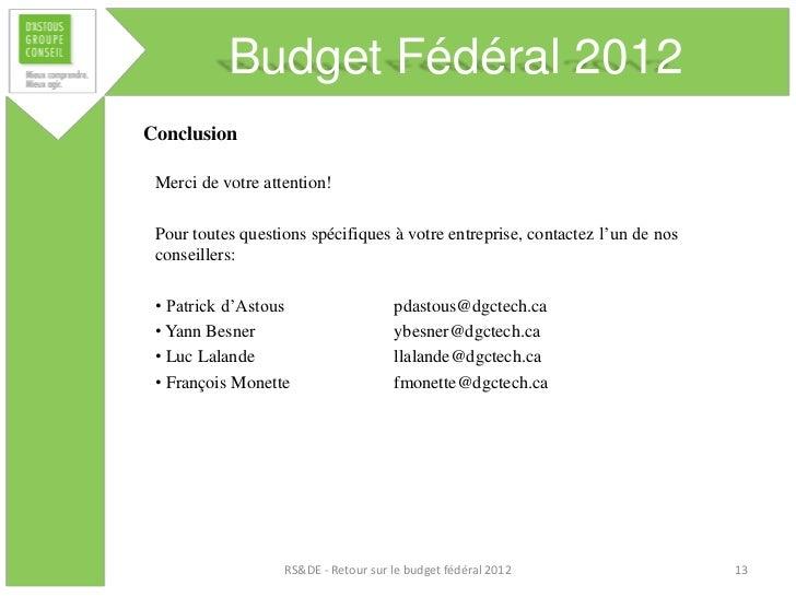Budget Fédéral 2012Conclusion Merci de votre attention! Pour toutes questions spécifiques à votre entreprise, contactez l'...
