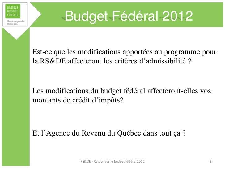 Budget Fédéral 2012Est-ce que les modifications apportées au programme pourla RS&DE affecteront les critères d'admissibili...