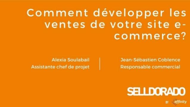 by Comment développer les ventes de votre site e- commerce? Alexia Soulabail Assistante chef de projet Jean-Sébastien Cobl...