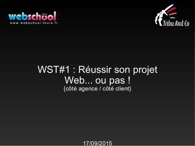 WST#1 : Réussir son projet Web... ou pas! {côté agence / côté client} 17/09/2015