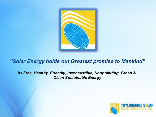 """Solar Energy holds out Greatest promise to Mankind"" Its Free, Healthy, Friendly, Inexhaustible, Nonpolluting, Green & Cle..."