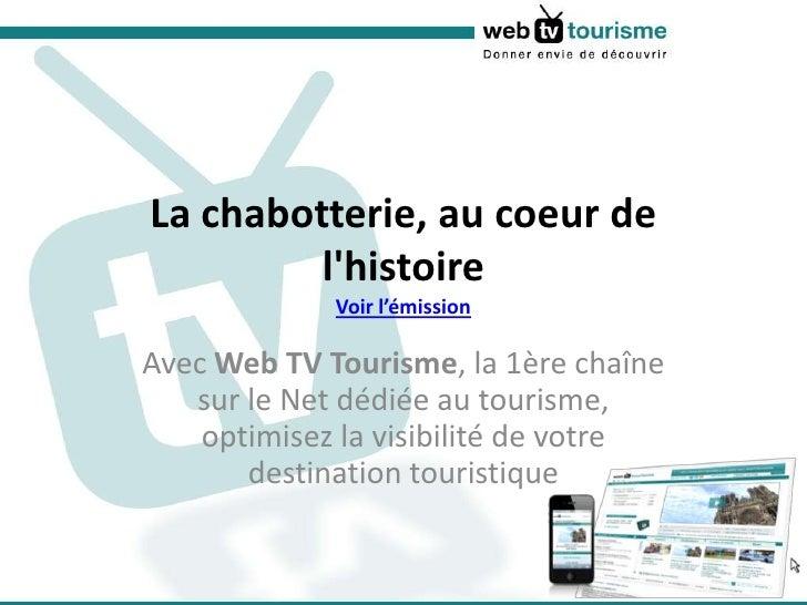 La chabotterie, au coeur de l'histoireVoir l'émission<br />Avec Web TV Tourisme, la 1ère chaîne sur le Net dédiée au touri...