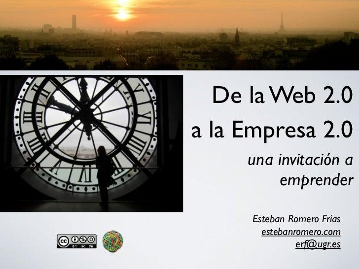 De la Web 2.0a la Empresa 2.0     una invitación a         emprender      Esteban Romero Frías        estebanromero.com   ...