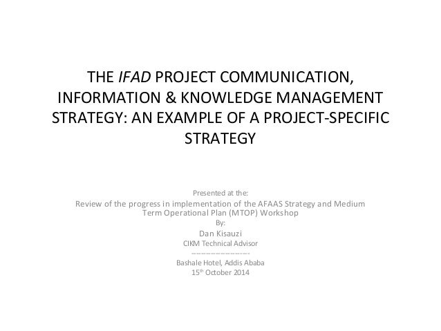 THE IFAD PROJECT COMMUNICATION,  INFORMATION & KNOWLEDGE MANAGEMENT  STRATEGY: AN EXAMPLE OF A PROJECT-SPECIFIC  STRATEGY ...