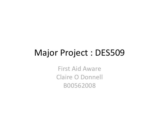 Major Project : DES509First Aid AwareClaire O DonnellB00562008