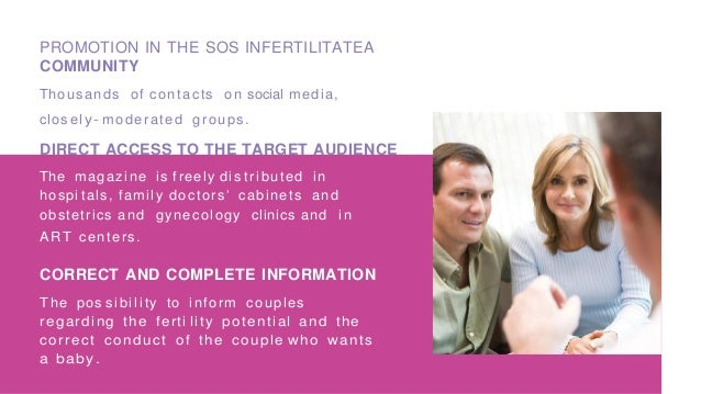 PROMOTION IN THE SOS INFERTILITATEA COMMUNITY Thousands of contacts on social media, clos el y- moderated groups. DIRECT A...