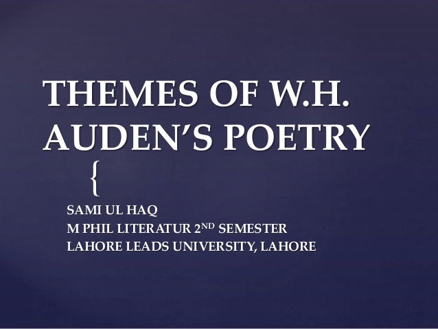w.h auden themes essay W h auden critical essays homework help  in my mind, a critical analysis of the theme in auden's poem would center on the idea of how death is experienced by those left behind the poem .
