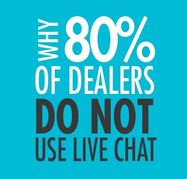DO NOT 80%WHY OF DEALERS USE LIVE CHAT