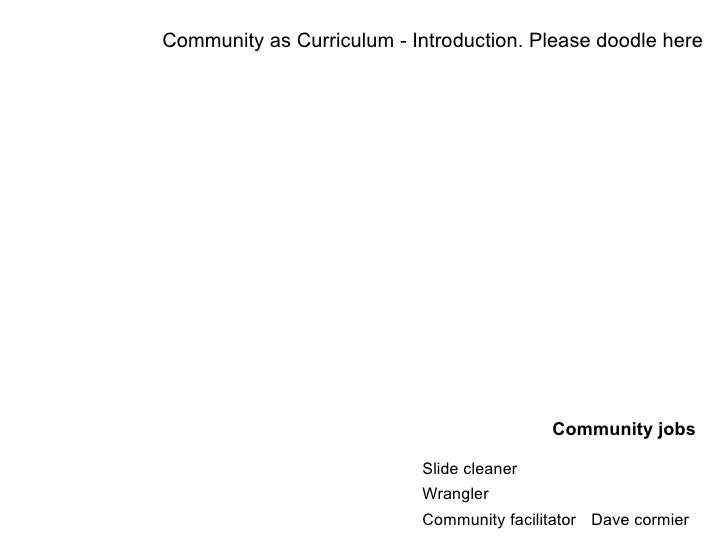 Community as Curriculum - Introduction. Please doodle here                                                Community jobs  ...