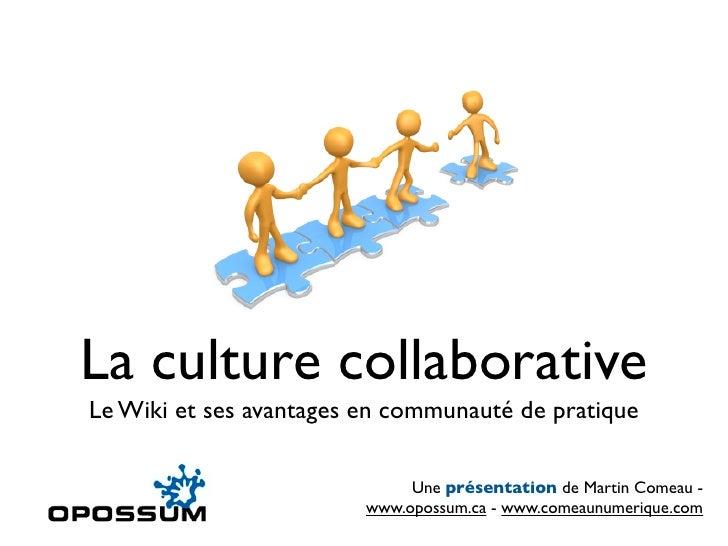 La culture collaborative Le Wiki et ses avantages en communauté de pratique                                Une présentatio...