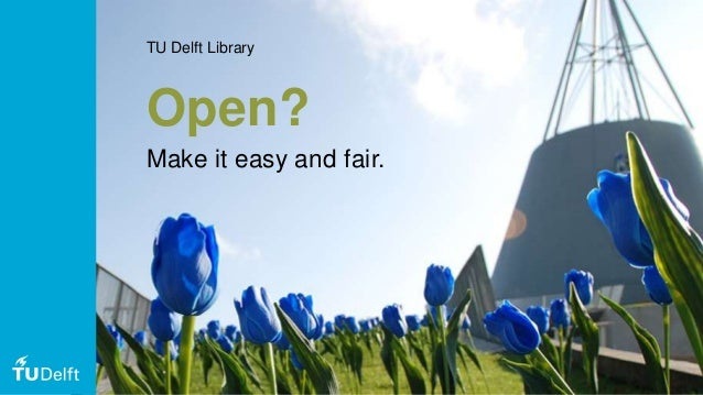 TU Delft Library Open? Make it easy and fair.