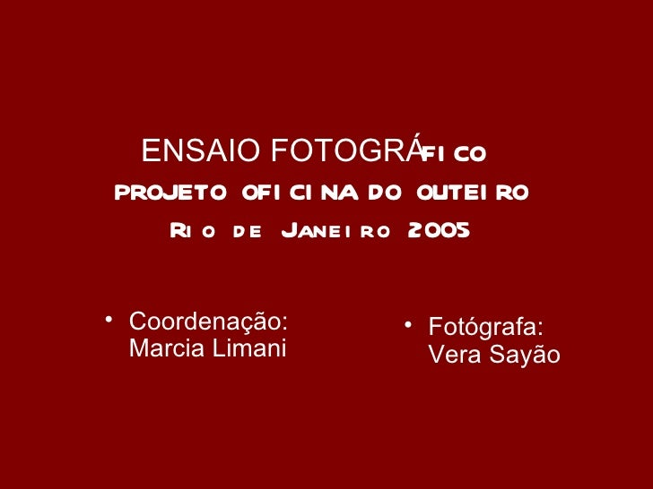 ENSAIO FOTOGRÁFI CO  EPROJETO OFI CI NA DO OUTEI RO    Ri o d e Janei ro 2005• Coordenação:      • Fotógrafa:  Marcia Lima...