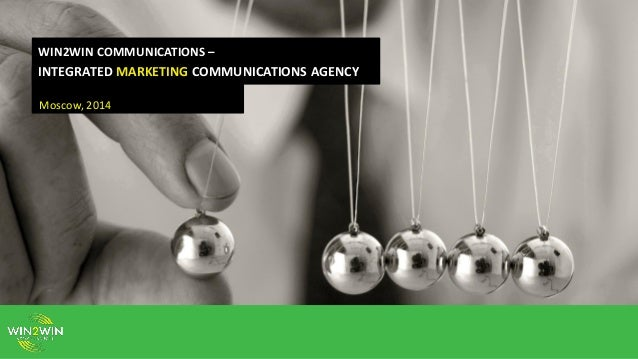 WIN2WIN COMMUNICATIONS – INTEGRATED MARKETING COMMUNICATIONS AGENCY Moscow, 2014