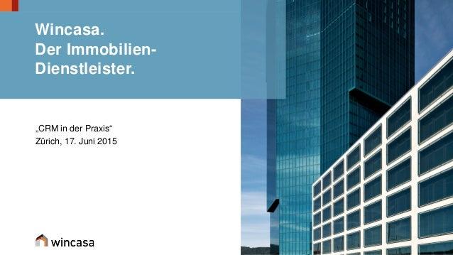 """""""CRM in der Praxis"""" Zürich, 17. Juni 2015 Wincasa. Der Immobilien- Dienstleister."""
