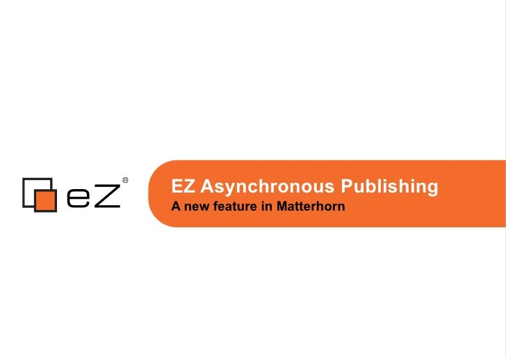 EZ Asynchronous Publishing A new feature in Matterhorn