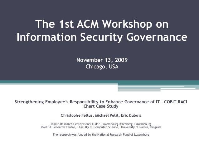 The 1st ACM Workshop on Information Security Governance November 13, 2009 Chicago, USA Strengthening Employee's Responsibi...
