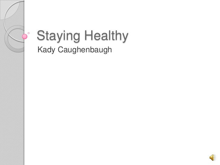 Staying Healthy<br />Kady Caughenbaugh<br />