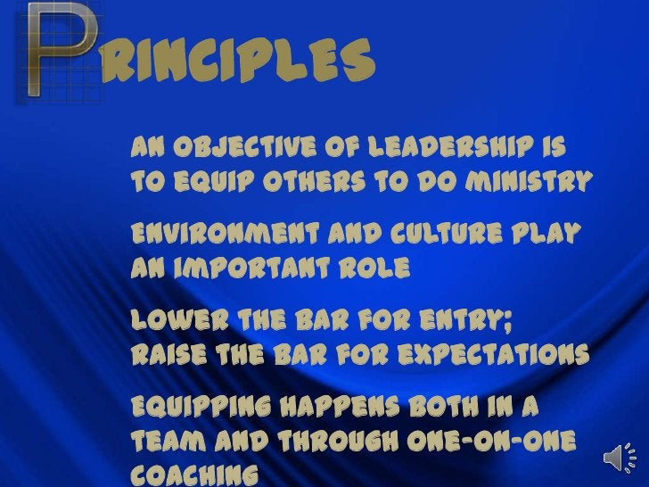 RINCIPLES<br />An objective of leadership is to equip others to do ministry<br />Environment and culture play an important...