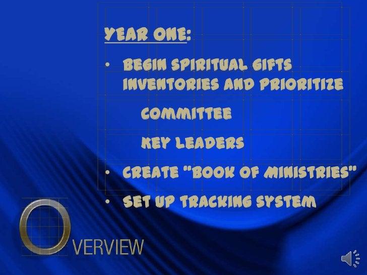 YEAR ONE:<br /><ul><li>Begin spiritual gifts inventories and prioritize</li></ul>Committee<br />Key leaders<br /><ul><li...