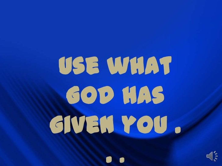 Initiate leader training and mentoring</li></li></ul><li>Use what God has given you . . .<br />