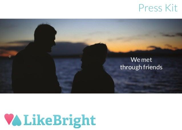 Press Kit    We metthrough friends